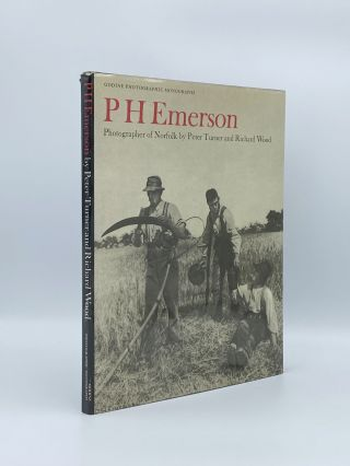 P.H. Emerson: Photographer of Norfolk. Peter TURNER, Richard WOOD