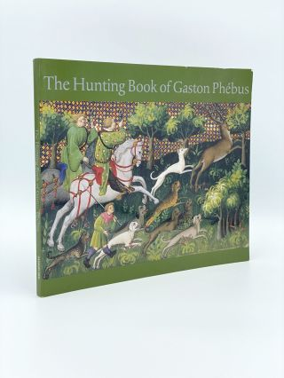 The Hunting Book of Gaston Phebus. Claude D'ANTHENAISE