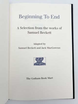 Beginning to End. A Selection of the works of Samuel Beckett; Adapted by Samuel Beckett and Jack MacGowran
