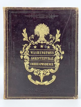 Letters on Agriculture from his Excellency George Washington President of the United States to Arthur Young