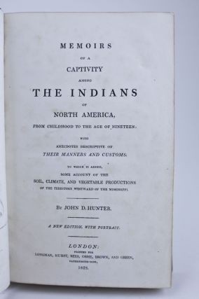 Memoirs of a Captivity Among the Indians of North America from Childhood to the Age of Nineteen with Anecdotes Descriptive of Their Manners and Customs to Which Is Added Some Account of the Soil, Climate, and Vegetable Productions of the Territory Westward of the Mississippi. BOUND WITH: Reflections on the Different States and Conditions of Society: with the Outlines of a Plan to Ameliorate the Circumstances of the Indians of North America